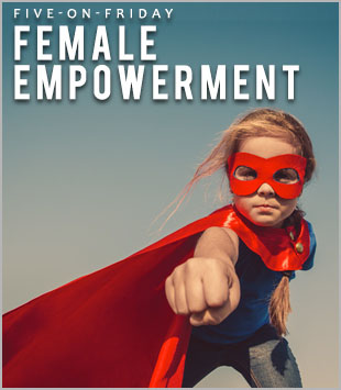 Five-On-Friday: Female Empowerment